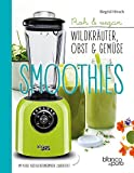 Smoothies: Die besten Gemse- und Kruter-Smoothies: Wildpflanzen in den Mixer