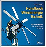 Energie: Handbuch Windenergie-Technik. Windkraftanlagen in handwerklicher Fertigung.