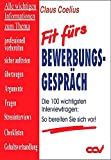 Bewerbungsgesprch: Fit frs Bewerbungsgesprch. Die 100 wichtigsten Interviewfragen: So bereiten Sie sich vor!