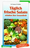 Salate: Tglich frische Salate erhalten Ihre Gesundheit