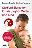 Fnf-Elemente-Dit: Die Fnf Elemente Ernhrung fr Mutter und Kind