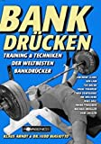 Bankdrcken: Bankdrcken: Training und Techniken der weltbesten Bankdrcker