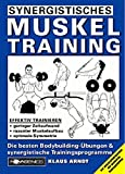 Muskeltraining: Synergistisches Muskeltraining: Die besten Bodybuilding-bungen und synergistische Trainingsprogramme. Mit Spezialprogrammen fr schwache Muskelgruppen