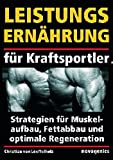 Regeneration: Leistungsern�hrung f�r Kraftsportler: Strategien f�r Muskelaufbau, Fettabbau und optimale Regeneration