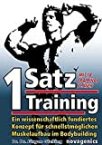 Ganzkrpertraining: Ein-Satz Training: Ein wissenschaftlich fundiertes Konzept fr schnellstmglichen Muskelaufbau im Bodybuilding