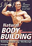 Bodybuilding: Natural Bodybuilding: Inklusive Trainingsplnen. Training. Ernhrung. Wettkampf
