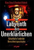 Archologie: Im Labyrinth des Unerklrlichen. Rtselhafte Funde der Menschheitsgeschichte
