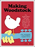 Musikfestivals: Making Woodstock: Ein legendres Festival und seine Geschichte (erzhlt von denen, die es bezahlt haben)