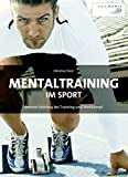 Mentaltraining: Mentaltraining im Sport: Bessere Leistung bei Training und Wettkampf