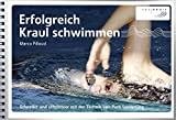 Kraulschwimmen: Erfolgreich Kraul schwimmen: Schneller und effizienter mit der Technik von Total Immersion