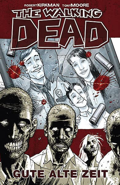Kirkman, Robert / Moore, Tony - Gute alte Zeit (The Walking Dead 1)