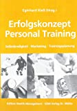 Personal Trainer: Erfolgskonzept Personal Training. Selbst�ndigkeit, Marketing, Trainingsplanung
