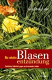 Blasenentzndung: Nie wieder Blasenentzndung. Natrliche Heilmittel.