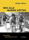 Straenradrennen: Wir alle waren Gtter. Die berhmte Tour de France von 1948