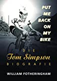 Stra�enradrennen: Put me back on my bike - Die Tom-Simpson-Biografie