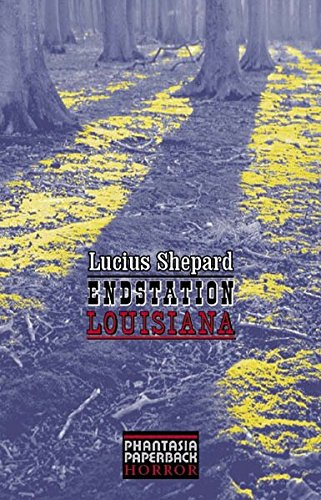 Lucius Shepard - Endstation Louisiana