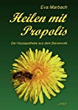 Honig: Heilen mit Propolis: Die Hausapotheke aus dem Bienenvolk