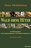 Wlder: Wald ohne Hter: Im Wrgegriff von Jagdinteressen und Forstwirtschaft. Ein Frster erzhlt