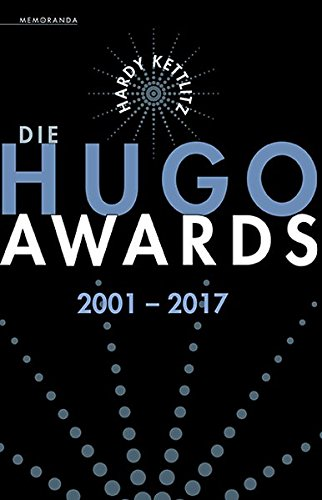 Hardy Kettlitz - Die HUGO Awards 2001-2017