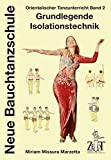 Bauchtanz: Orientalischer Tanzunterricht 2: Grundlegende Isolationstechnik: Neue Bauchtanzschule