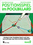 Billard: Grundlagen des Pool Billard: Positionsspiel im Poolbillard: Einstieg in den Poolbillard-Sport nach den Lehrmethoden der POOL SCHOOL GERMANY: Bd 2