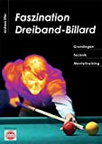Billard: Faszination Dreiband-Billard: Grundlagen, Technik, Mentaltraining