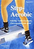 Step-Aerobic: Step-Aerobic. Schritte, Armbewegungen, Choreographie und mehr