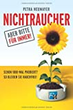 Rauchen: Nichtraucher - aber bitte fr immer!: Schon 1000-mal probiert? So bleiben Sie rauchfrei!