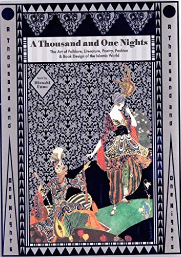 A thousand and one nights : The Art of Folklore, Literature, Poetry, Fashion & Book Design of the Islamic World