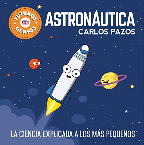 Futuros genios de la Astronáutica: La ciencia explicada a los más pequeños / Future Astronautics Geniuses. Science Explained to the Little Ones