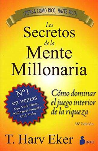 Los secretos de la mente millonaria / Secrets of the Millionarie Mind: Como dominar el juego interior de la riqueza / Mastering in the Inner Game of Wealth