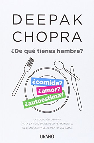 ¿De que tienes hambre? / What Are You Hungry For?: La Solucion Chopra Para La Perdida De Peso Permanente, El Bienestar Y El Alimento Del Alma