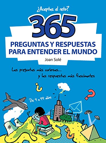 365 preguntas y respuestas para entender el mundo / 365 questions and answers to understand the world
