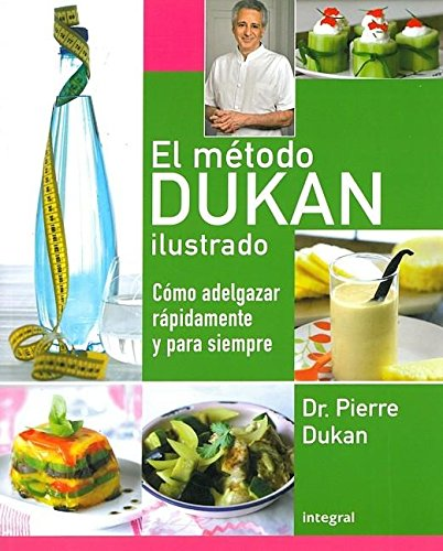 El metodo Dukan ilustrado / The Illustrated Dukan Diet: Como adelgazar rapidamente y para siempre / How to Lose Weight Fast and Forever