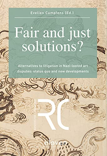 Fair and Just Solutions?: Alternatives to Litigation in Nazi-Looted Art Disputes: Status Quo and New Developments