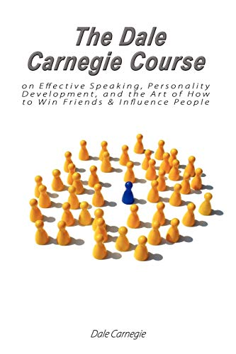 The Dale Carnegie Course on Effective Speaking, Personality Development, and the Art of How to Win Friends & Influence People par  Dale Carnegie