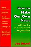 How to Make Our Own News: A Primer for Environmentalists and Journalists