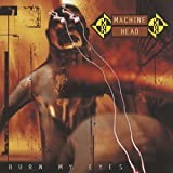 Machine Head, Burn My Eyes