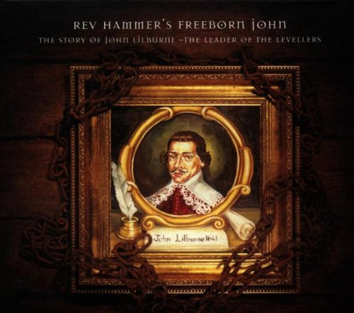 Rev Hammer's Freeborn John, The Story of John Lilburne - The Leader of the Levellers