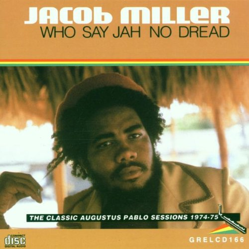 Jacob Miller, Who Say Jah No Dread