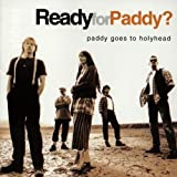 Paddy Goes To Holyhead Ready for Paddy? Album Lyrics