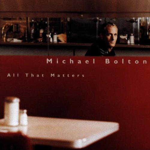 Michael Bolton, All That Matters