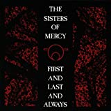 Sisters Of Mercy, First and Last and Always