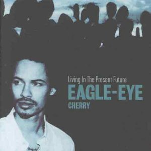 Eagle-Eye Cherry, Living in the Present Future