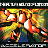 The Future Sound Of London, Accelerator