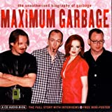 album art to Maximum Garbage: The Unauthorised Biography of Garbage