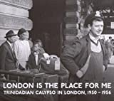 Lord Kitchener And Friends, London Is The Place For Me: Trinidadian Calypso In London, 1950-1956