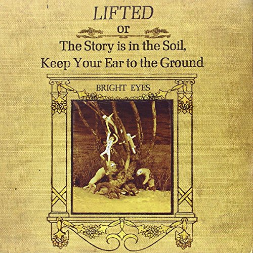 Bright Eyes, Lifted Or the Story Is in the Soil Keep Your Ear to the Ground