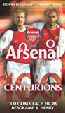 Arsenal - Centurions - 100 Goals Of Dennis Bergkamp / 100 Goals Of Thierry Henry