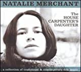 Natalie Merchant, The House Carpenters Daughter